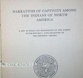 NARRATIVES OF CAPTIVITY AMONG THE INDIANS OF NORTH AMERICA, A LIST OF BOOKS AND MANUSCRIPTS ON THIS...