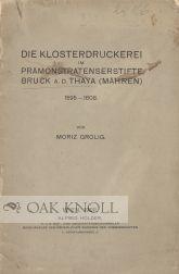 KLOSTERDRUCKEREI IM PRAMONSTRATENSERSTIFTE BRUCK A.D. THAYA (MAHREN), 1595-1608: Grolig, Moriz