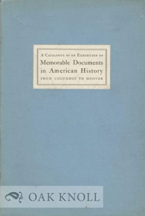 CATALOGUE OF AN EXHIBITION OF MEMORABLE DOCUMENTS IN AMERICAN HISTORY FROM COLUMBUS TO HOOVER, ...