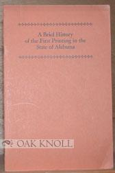 BRIEF HISTORY OF THE FIRST PRINTING IN THE STATE OF ALABAMA.|A: McMurtrie, Douglas C.