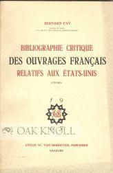 BIBLIOGRAPHIE CRITIQUE DES OUVRAGES FRANCAIS RELATIFS AUX ETATS-UNIS (1770-1800): Fay, Bernard