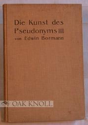 KUNST DES PSEUDONYMS, 12 LITERARHISTORISCH-BIBLIOGRAPHISCHE ESSAYS.|DIE: Bormann, Edwin