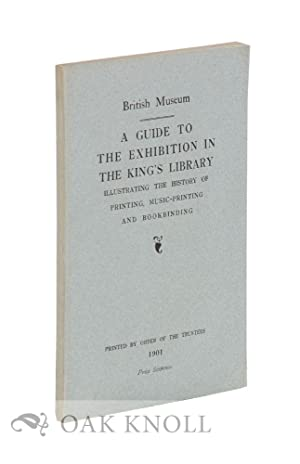 GUIDE TO THE EXHIBITION IN THE KING'S LIBRARY ILLUSTRATING THE HISTORY OF PRINTING, ...