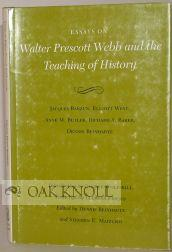 ESSAYS ON WALTER PRESCOTT WEBB AND THE: Barzun, Jacques and