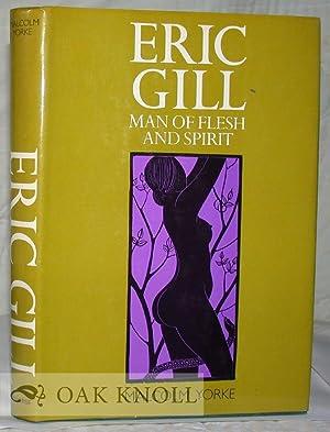 ERIC GILL, MAN OF FLESH AND SPIRIT: Yorke, Malcolm