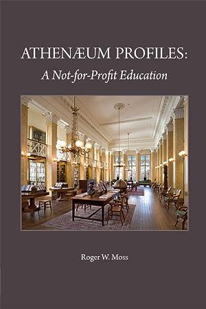 ATHENAEUM PROFILES: A NOT-FOR-PROFIT EDUCATION: Moss, Roger W.