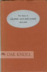 STORY OF GRAPHIC ARTS EDUCATION 1826-1960.|THE: Hartman, Fred J.