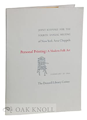 PERSONAL PRINTING: A MODERN FOLK ART: JOINT KEEPSAKE FOR THE FOURTH ANNUAL MEETING OF NEW YORK AREA...