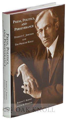 PRESS, POLITICS AND PERSERVANCE, EVERETT C. JOHNSON AND THE PRESS OF KELLS: Barnes, Robert C. and ...