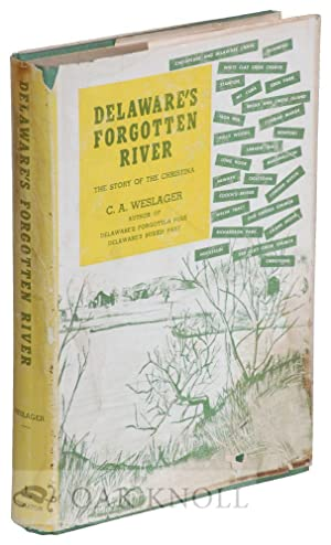 DELAWARE'S FORGOTTEN RIVER, THE STORY OF THE CHRISTINA: Weslager, C.A.