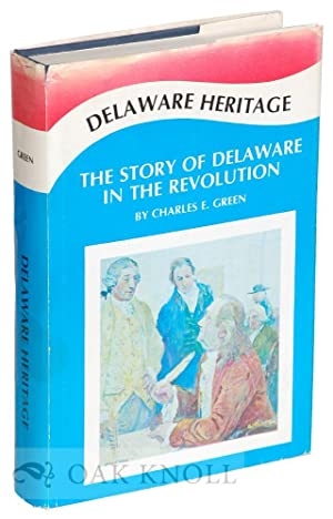 DELAWARE HERITAGE, THE STORY OF THE DIAMOND STATE IN THE REVOLUTION: Green, Charles E.