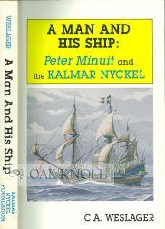 MAN AND HIS SHIP: PETER MINUIT AND THE KALMAR KYCKEL.|A: Weslager, C.A.