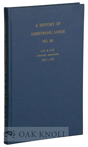 HISTORY OF ARMSTRONG LODGE, NO.26, A.F. & A.M., NEWPORT, DELAWARE, 1870- 1970.|A: Weslager, C.A...