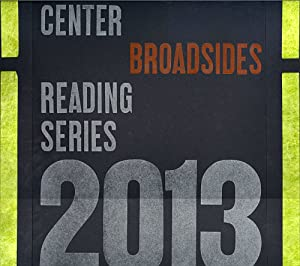 CENTER BROADSIDES 2013 READING SERIES
