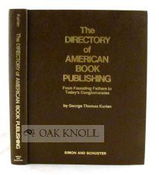 DIRECTORY OF AMERICAN BOOK PUBLISHING FROM FOUNDING FATHERS TO TODAY'S CONGLOMERATES.|THE: ...