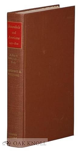 INCUNABULA AND AMERICANA, 1450-1800, A KEY TO BIBLIOGRAPHICAL STUDY: Stillwell, Margaret Bingham