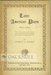 LATER AMERICAN PLAYS, 1831-1900, BEING A COMPILATION OF THE TITLES OF PLAYS BY AMERICAN AUTHORS ...