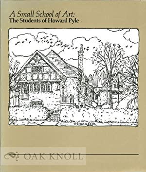 SMALL SCHOOL OF ART: THE STUDENTS OF HOWARD PYLE.|A: Elzea, Rowland and Elizabeth H. Hawkes (...