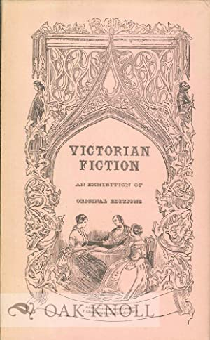 VICTORIAN FICTION, AN EXHIBITION OF ORIGINAL EDITIONS AT 7 ALBEMARLE STREET, LONDON . ARRANGED BY ...