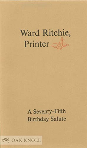 WARD RITCHIE, PRINTER, A SEVENTY-FIFTH BIRTHDAY SALUTE ON JUNE 15, 1980