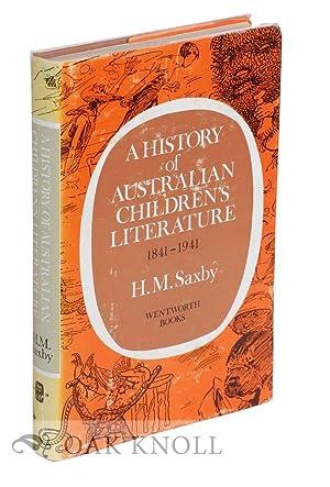 HISTORY OF AUSTRALIAN CHILDREN'S LITERATURE, 1841-1941.|A: Saxby, H.M.