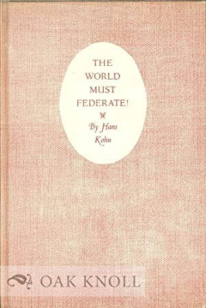 WORLD MUST FEDERATE! ISOLATION VERSUS COOPERATION. THE: Kohn, Hans