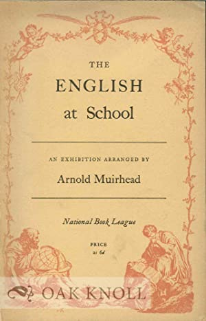 ENGLISH AT SCHOOL, AN EXHIBITION OF BOOKS, DOCUMENTS AND ILLUSTRATIVE MATERIAL ARRANGED FOR THE ...