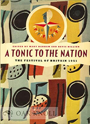 TONIC TO THE NATION: THE FESTIVAL OF BRITAIN 1951.|A: Banham, Mary and Bevis Hillier (editors)