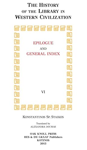 HISTORY OF THE LIBRARY IN WESTERN CIVILIZATION - EPILOGUE AND GENERAL INDEX.|THE: Staikos, ...
