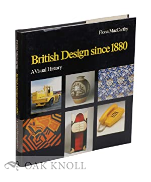 BRITISH DESIGN SINCE 1880: A VISUAL HISTORY: MacCarthy, Fiona