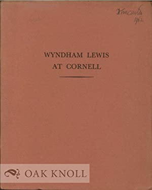 WYNDHAM LEWIS AT CORNELL: A REVIEW OF THE LEWIS PAPERS PRESENTED TO THE UNIVERSITY BY WILLIAM G. ...
