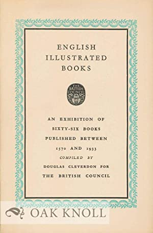 ENGLISH ILLUSTRATED BOOKS: THE CATALOGUE OF AN EXHIBITION OF BOOKS PUBLISHED BETWEEN 1570 AND 1932:...
