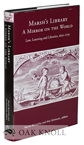MARSH'S LIBRARY--A MIRROR ON THE WORLD: LAW, LEARNING AND LIBRARIES 1650-1750: McCarthy, ...