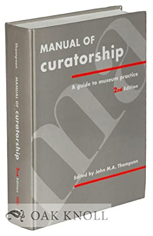 MANUAL OF CURATORSHIP: A GUIDE TO MUSEUM PRACTICE: Thompson, John M.A. (editor)