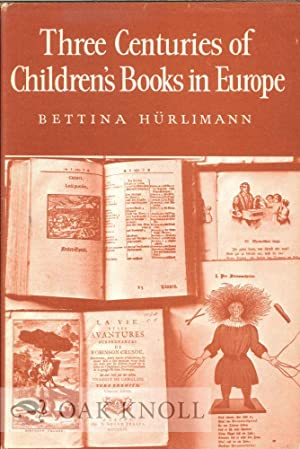 THREE CENTURIES OF CHILDREN'S BOOKS IN EUROPE: Hurlimann, Bettina