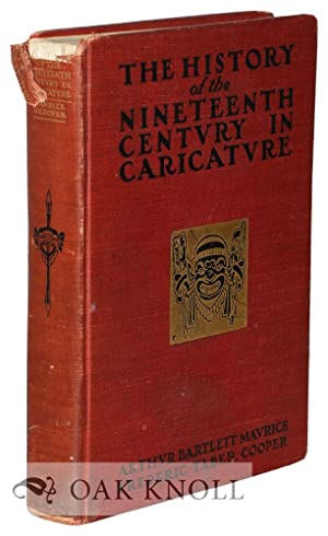 HISTORY OF THE NINETEENTH CENTURY IN CARICATURE.|THE: Maurice, Arthur Bartlett