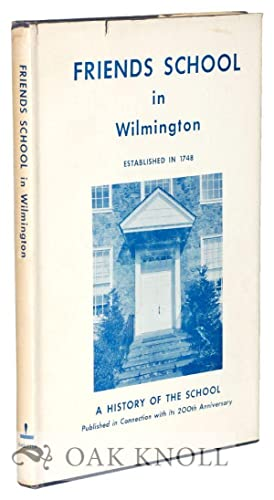FRIENDS SCHOOL IN WILMINGTON, AN ACCOUNT OF THE GROWTH OF THE SCHOOL FROM ITS BEGINNINGS TO THE ...