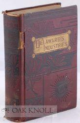 DELAWARE'S INDUSTRIES, AN HISTORICAL AND INDUSTRIAL REVIEW