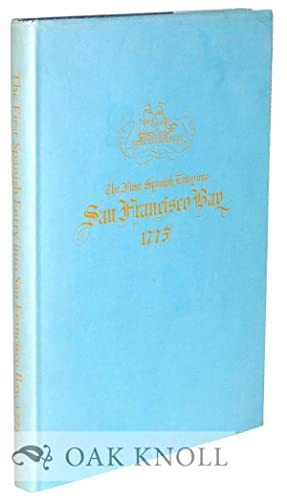 FIRST SPANISH ENTRY INTO SAN FRANCISCO BAY, 1775, THE ORIGINAL NARRATIVE, HITHERTO UNPUBLISHED: ...