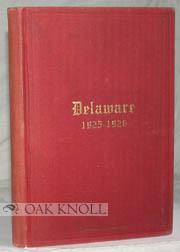DELAWARE, ITS PRODUCTS, RESOURCES AND OPPORTUNITIES TOGETHER WITH A COMPLETE DIRECTORY OF THE ...