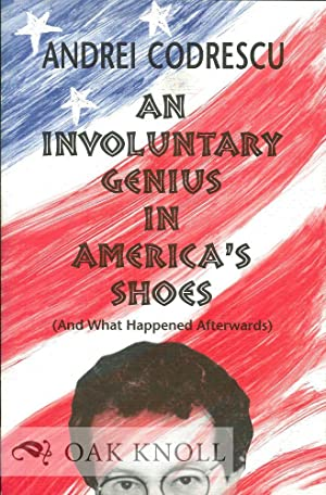 INVOLUNTARY GENIUS IN AMERICA'S SHOEW (AND WHAT HAPPENED AFTERWORDS).|AN: Codrescu, Andrei