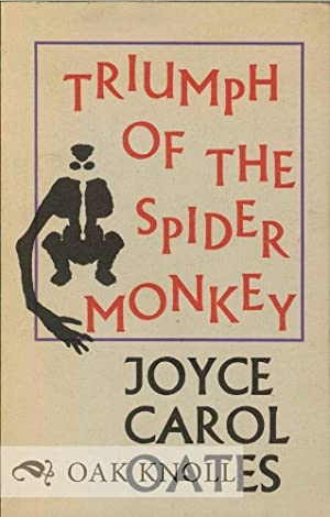 TRIUMPH OF THE SPIDER MONKEY: Oates, Joyce Carol