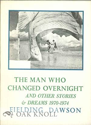 MAN WHO CHANGED OVERNIGHT AND OTHER STORIES AND DREAMS 1970-1974.|THE: Dawson, Fielding