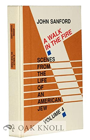 WALK IN THE FIRE: SCENES FROM THE LIFE OF AN AMERICAN JEW VOLUME 4.|A: Sanford, John