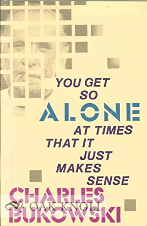 YOU GET SO ALONE AT TIMES THAT: Bukowski, Charles