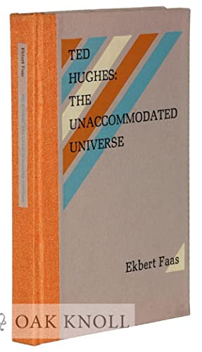 TED HUGHES: THE UNACCOMMODATED UNIVERSE: Faas, Ekbert