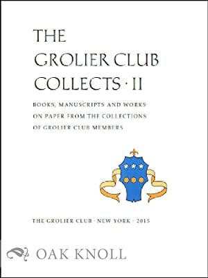 GROLIER CLUB COLLECTS II: BOOKS, MANUSCRIPTS, & WORKS ON PAPER FROM THE COLLECTIONS OF GROLIER ...