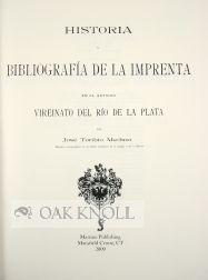 HISTORIA Y BIBLIOGRAFIA DE LA IMPRENTA EN EL ANTIGUO VIREINATO DEL RIO DE LA PLATA: Medina, Jose ...