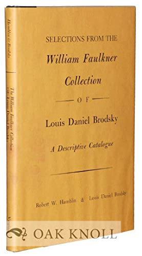 SELECTIONS FROM THE WILLIAM FAULKNER COLLECTION OF LOUIS DANIEL BRODSKY, A DESCRIPTIVE CATALOGUE: ...