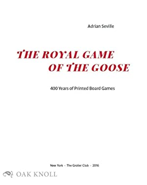 ROYAL GAME OF THE GOOSE: FOUR HUNDRED YEARS OF PRINTED BOARD GAMES.|THE: Seville, Adrian